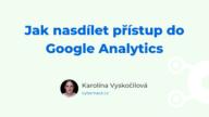 Jak nasdílet přístup do Google Analytics